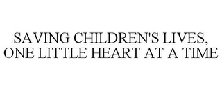 mark for SAVING CHILDREN'S LIVES, ONE LITTLE HEART AT A TIME, trademark #85940637