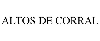 mark for ALTOS DE CORRAL, trademark #85940695