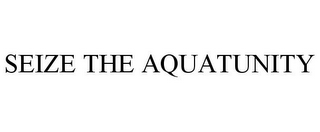 mark for SEIZE THE AQUATUNITY, trademark #85940883