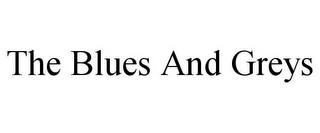 mark for THE BLUES AND GREYS, trademark #85940908