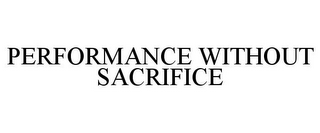 mark for PERFORMANCE WITHOUT SACRIFICE, trademark #85942014