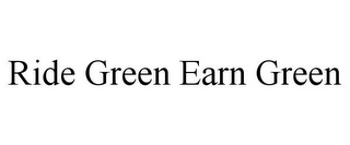 mark for RIDE GREEN EARN GREEN, trademark #85942410