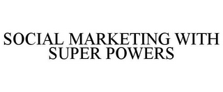 mark for SOCIAL MARKETING WITH SUPER POWERS, trademark #85942802