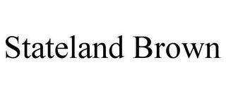 mark for STATELAND BROWN, trademark #85943248