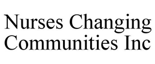 mark for NURSES CHANGING COMMUNITIES INC, trademark #85944147