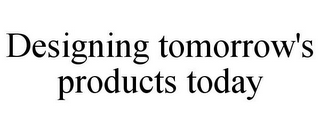 mark for DESIGNING TOMORROW'S PRODUCTS TODAY, trademark #85944197