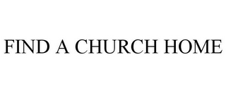 mark for FIND A CHURCH HOME, trademark #85944524