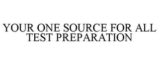 mark for YOUR ONE SOURCE FOR ALL TEST PREPARATION, trademark #85944817