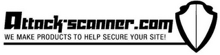 mark for ATTACK-SCANNER.COM WE MAKE PRODUCTS TO HELP SECURE YOUR SITE!, trademark #85945455