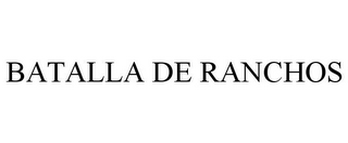 mark for BATALLA DE RANCHOS, trademark #85945542