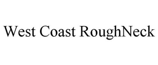 mark for WEST COAST ROUGHNECK, trademark #85945586