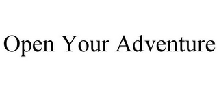 mark for OPEN YOUR ADVENTURE, trademark #85945730