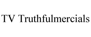 mark for TV TRUTHFULMERCIALS, trademark #85946102