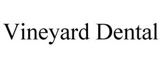 mark for VINEYARD DENTAL, trademark #85946222