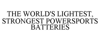 mark for THE WORLD'S LIGHTEST, STRONGEST POWERSPORTS BATTERIES, trademark #85946285