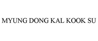 mark for MYUNG DONG KAL KOOK SU, trademark #85946913