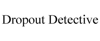 mark for DROPOUT DETECTIVE, trademark #85947046
