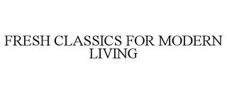 mark for FRESH CLASSICS FOR MODERN LIVING, trademark #85947050
