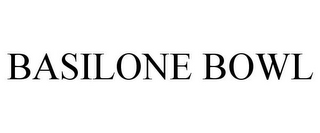 mark for BASILONE BOWL, trademark #85947481