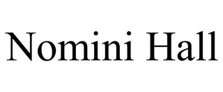 mark for NOMINI HALL, trademark #85947544