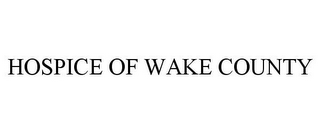 mark for HOSPICE OF WAKE COUNTY, trademark #85947606