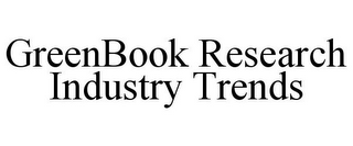 mark for GREENBOOK RESEARCH INDUSTRY TRENDS, trademark #85947684