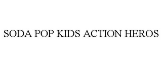mark for SODA POP KIDS ACTION HEROS, trademark #85948356