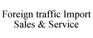 mark for FOREIGN TRAFFIC IMPORT SALES & SERVICE, trademark #85948607