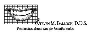 mark for STEVEN M. BALLOCH, D.D.S. PERSONALIZED DENTAL CARE FOR BEAUTIFUL SMILES, trademark #85948636