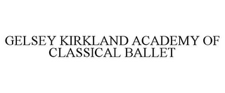 mark for GELSEY KIRKLAND ACADEMY OF CLASSICAL BALLET, trademark #85949272