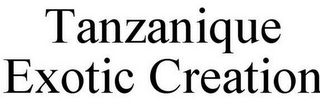 mark for TANZANIQUE EXOTIC CREATION, trademark #85949369