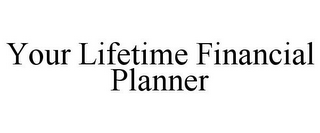 mark for YOUR LIFETIME FINANCIAL PLANNER, trademark #85949557