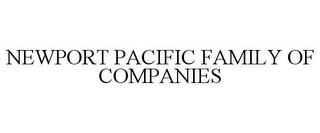 mark for NEWPORT PACIFIC FAMILY OF COMPANIES, trademark #85949576