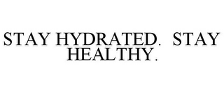 mark for STAY HYDRATED. STAY HEALTHY., trademark #85949652