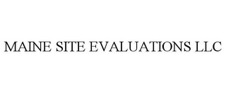 mark for MAINE SITE EVALUATIONS LLC, trademark #85949947