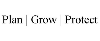 mark for PLAN | GROW | PROTECT, trademark #85950076