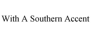 mark for WITH A SOUTHERN ACCENT, trademark #85950190