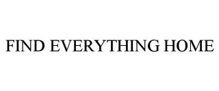 mark for FIND EVERYTHING HOME, trademark #85950370