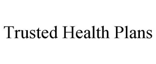 mark for TRUSTED HEALTH PLANS, trademark #85950490