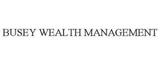 mark for BUSEY WEALTH MANAGEMENT, trademark #85951071