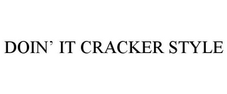 mark for DOIN' IT CRACKER STYLE, trademark #85951106