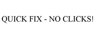 mark for QUICK FIX - NO CLICKS!, trademark #85951231