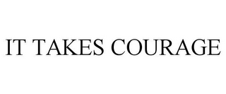 mark for IT TAKES COURAGE, trademark #85951548