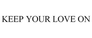 mark for KEEP YOUR LOVE ON, trademark #85951790