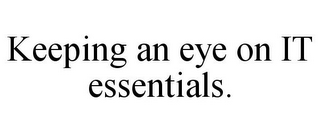 mark for KEEPING AN EYE ON IT ESSENTIALS., trademark #85952238