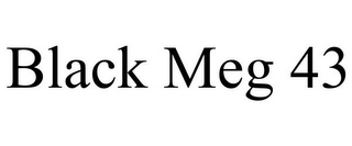 mark for BLACK MEG 43, trademark #85952290