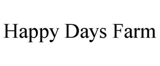 mark for HAPPY DAYS FARM, trademark #85952312