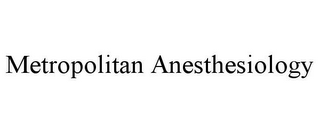 mark for METROPOLITAN ANESTHESIOLOGY, trademark #85952342