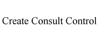 mark for CREATE CONSULT CONTROL, trademark #85952507