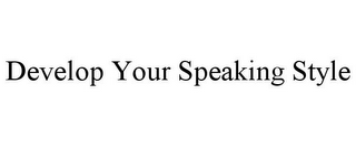 mark for DEVELOP YOUR SPEAKING STYLE, trademark #85952643